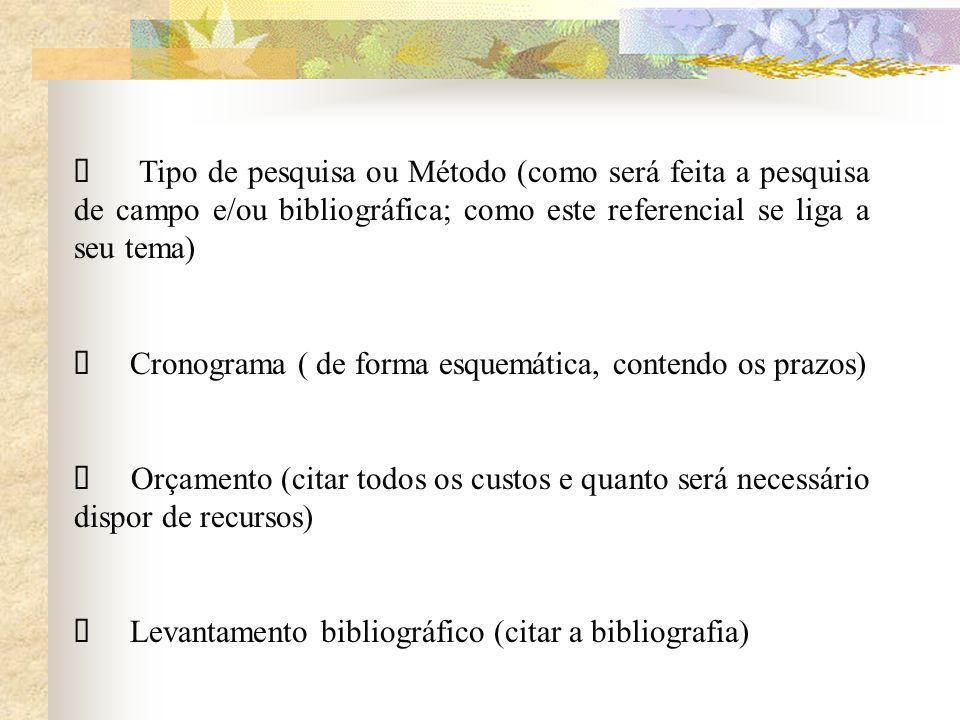 Ø Tipo de pesquisa ou Método (como será feita a pesquisa de campo e/ou bibliográfica; como este referencial se liga a seu tema)