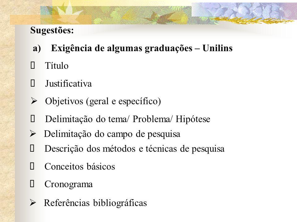 Sugestões: a) Exigência de algumas graduações – Unilins. Ø Título. Ø Justificativa. Objetivos (geral e específico)