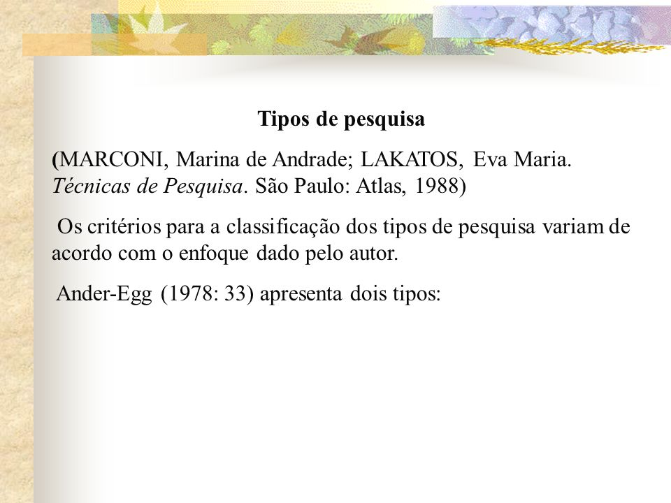 Tipos de pesquisa (MARCONI, Marina de Andrade; LAKATOS, Eva Maria. Técnicas de Pesquisa. São Paulo: Atlas, 1988)
