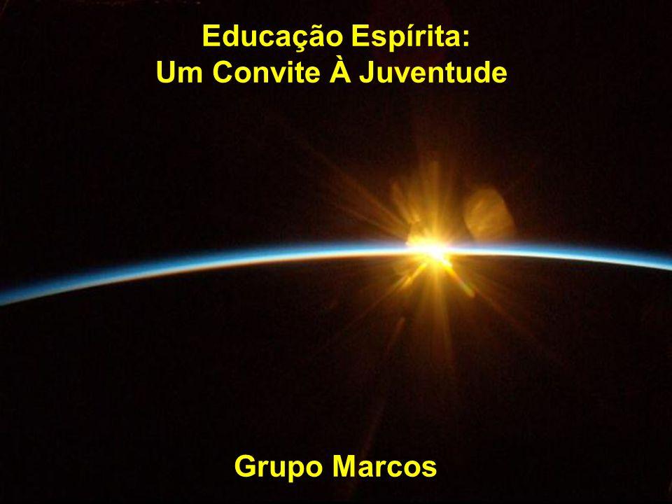 Educação Espírita: Um Convite À Juventude Grupo Marcos