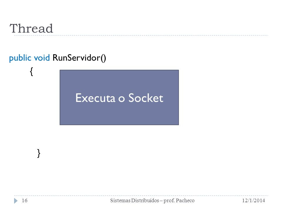 Thread Executa o Socket public void RunServidor() { }