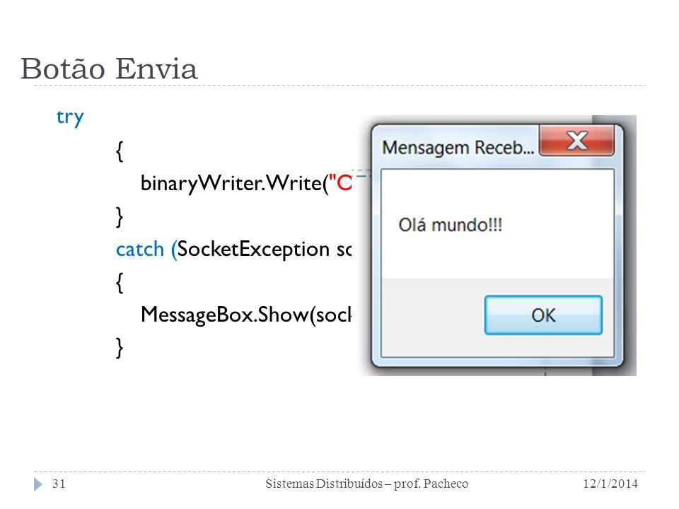 Botão Envia try { binaryWriter.Write( Olá Mundo!!!! ); }