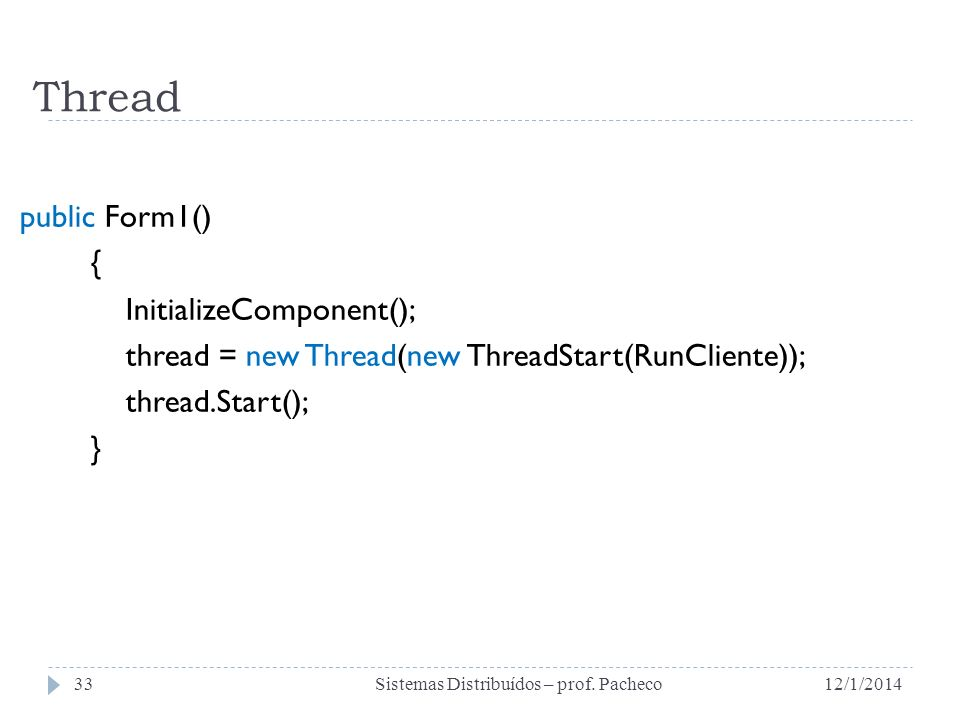 Thread public Form1() { InitializeComponent(); thread = new Thread(new ThreadStart(RunCliente)); thread.Start(); }