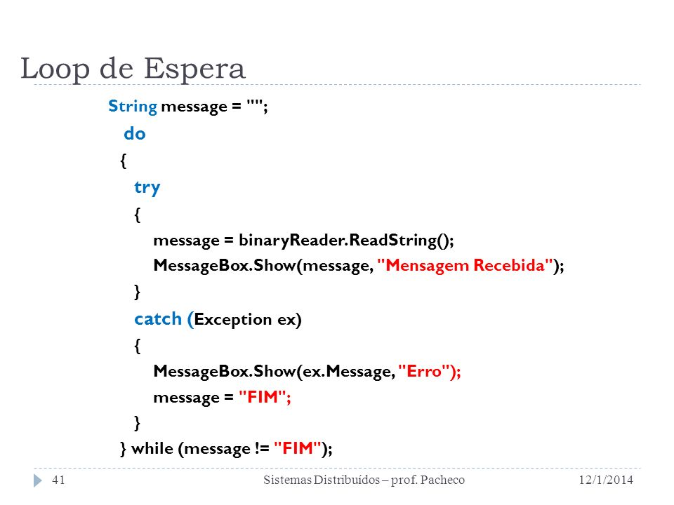Loop de Espera String message = ; do { try