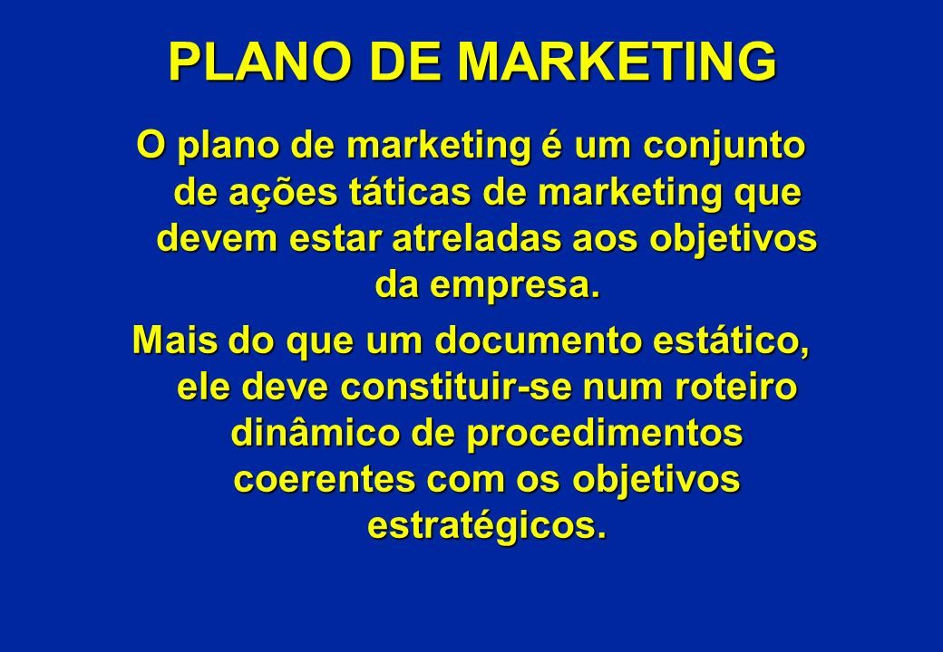 PLANO DE MARKETING O plano de marketing é um conjunto de ações táticas de marketing que devem estar atreladas aos objetivos da empresa.