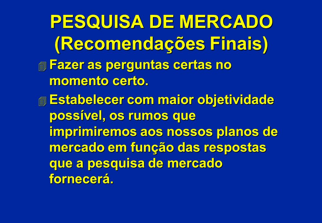 PESQUISA DE MERCADO (Recomendações Finais)