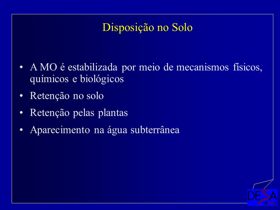 Disposição no Solo A MO é estabilizada por meio de mecanismos físicos, químicos e biológicos. Retenção no solo.
