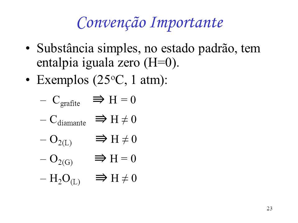 Convenção Importante Substância simples, no estado padrão, tem entalpia iguala zero (H=0). Exemplos (25oC, 1 atm):