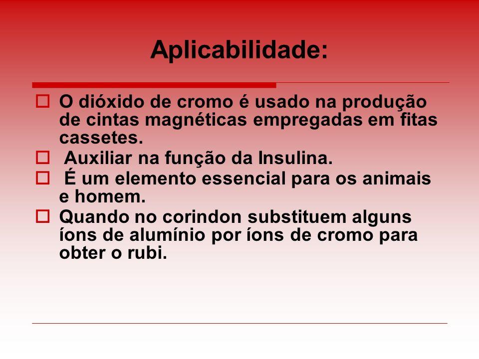 Aplicabilidade: O dióxido de cromo é usado na produção de cintas magnéticas empregadas em fitas cassetes.