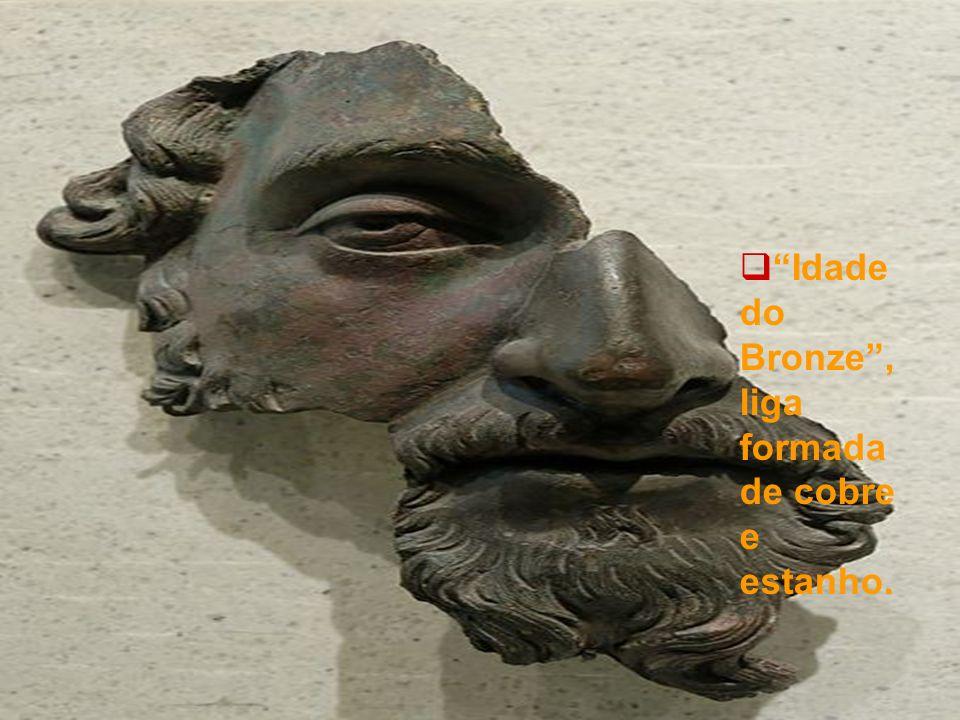 Idade do Bronze , liga formada de cobre e estanho.