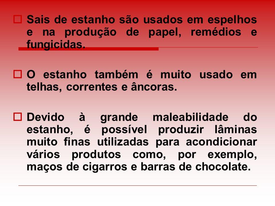 Sais de estanho são usados em espelhos e na produção de papel, remédios e fungicidas.