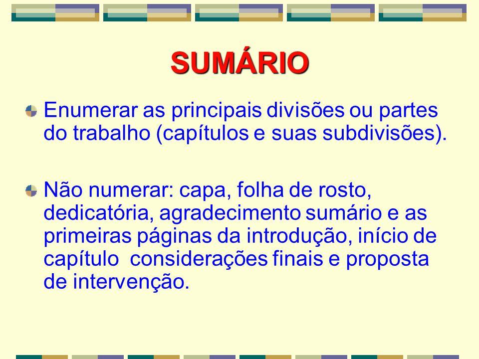 SUMÁRIO Enumerar as principais divisões ou partes do trabalho (capítulos e suas subdivisões).