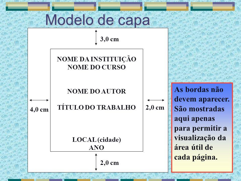 Modelo de capa3,0 cm. NOME DA INSTITUIÇÃO. NOME DO CURSO. NOME DO AUTOR. TÍTULO DO TRABALHO. LOCAL (cidade)