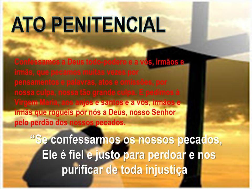 ATO PENITENCIAL Se confessarmos os nossos pecados,