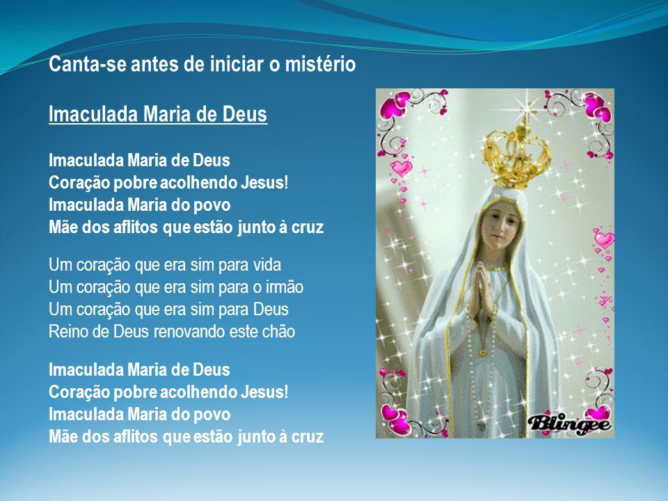 Canta-se antes de iniciar o mistério Imaculada Maria de Deus