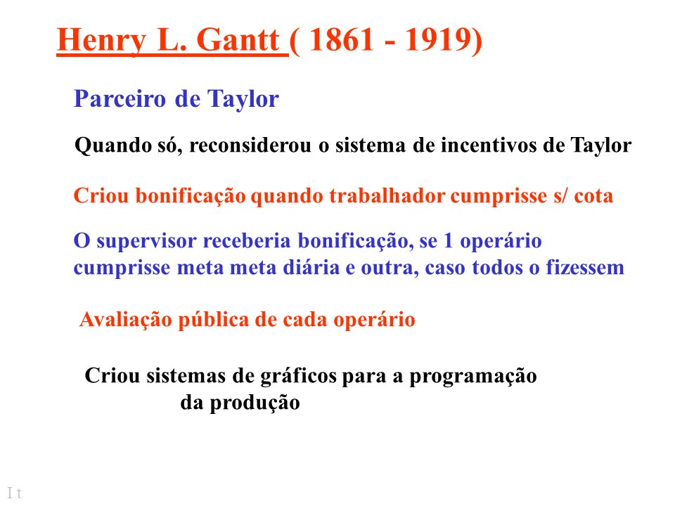 Henry L. Gantt ( 1861 - 1919) Parceiro de Taylor