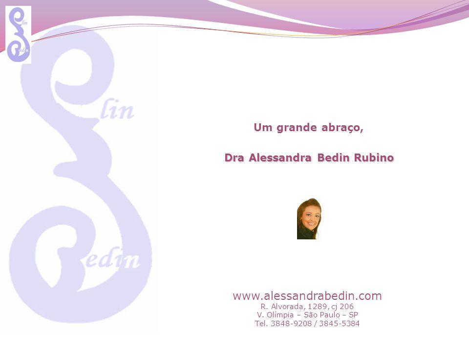 Um grande abraço, Dra Alessandra Bedin Rubino