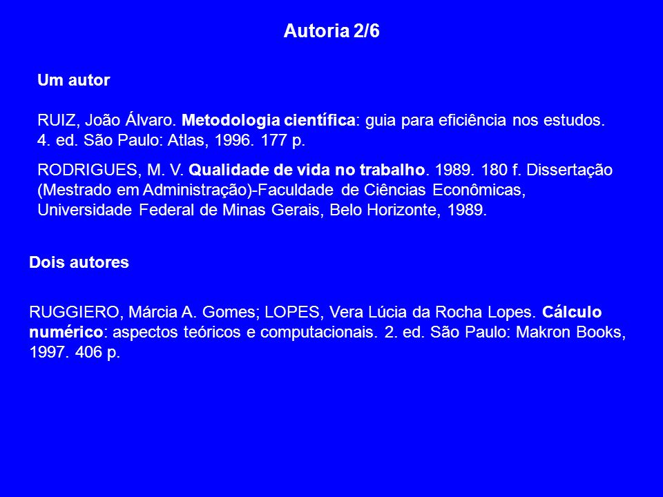 Autoria 2/6 Um autor. RUIZ, João Álvaro. Metodologia científica: guia para eficiência nos estudos.