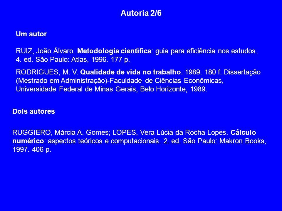 Autoria 2/6Um autor. RUIZ, João Álvaro. Metodologia científica: guia para eficiência nos estudos.