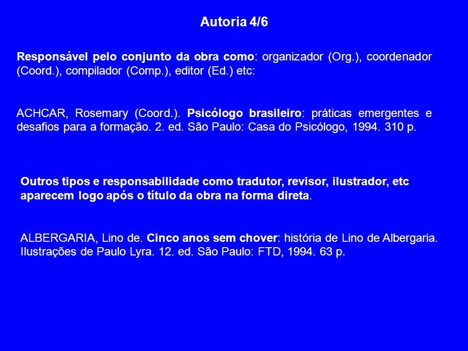 Autoria 4/6Responsável pelo conjunto da obra como: organizador (Org.), coordenador (Coord.), compilador (Comp.), editor (Ed.) etc: