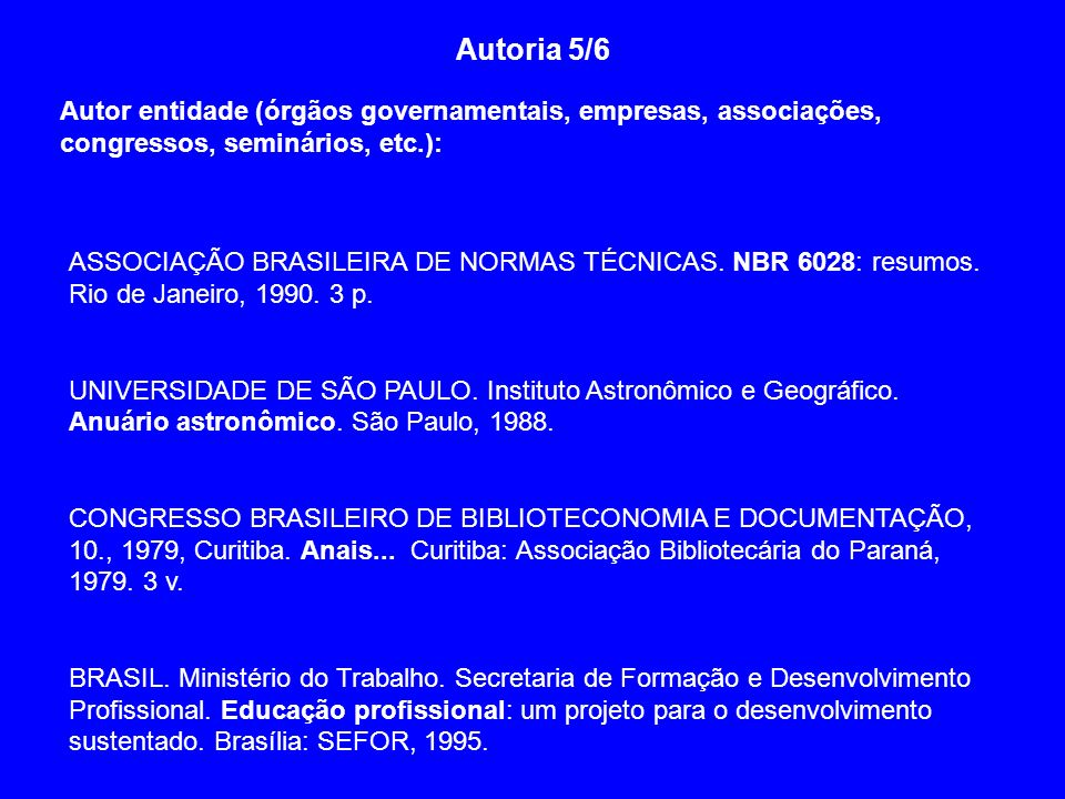 Autoria 5/6Autor entidade (órgãos governamentais, empresas, associações, congressos, seminários, etc.):