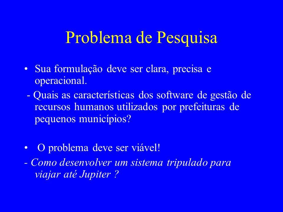 Problema de Pesquisa Sua formulação deve ser clara, precisa e operacional.