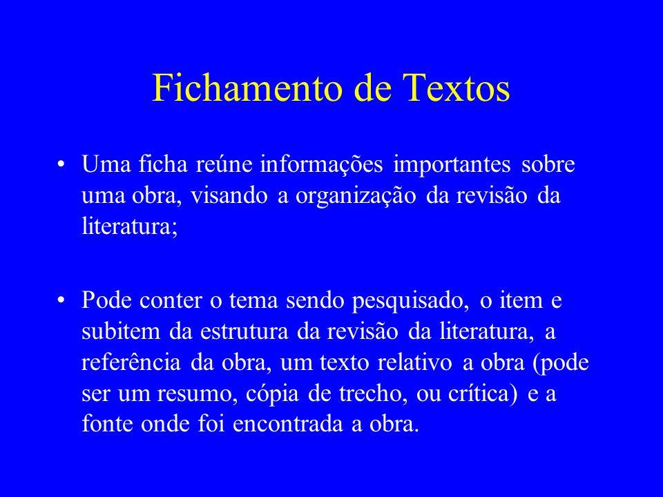 Fichamento de Textos Uma ficha reúne informações importantes sobre uma obra, visando a organização da revisão da literatura;