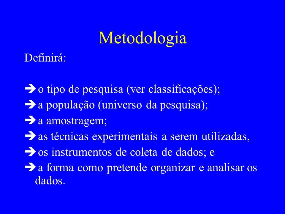 Metodologia Definirá: o tipo de pesquisa (ver classificações);