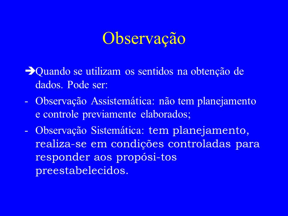 Observação Quando se utilizam os sentidos na obtenção de dados. Pode ser: