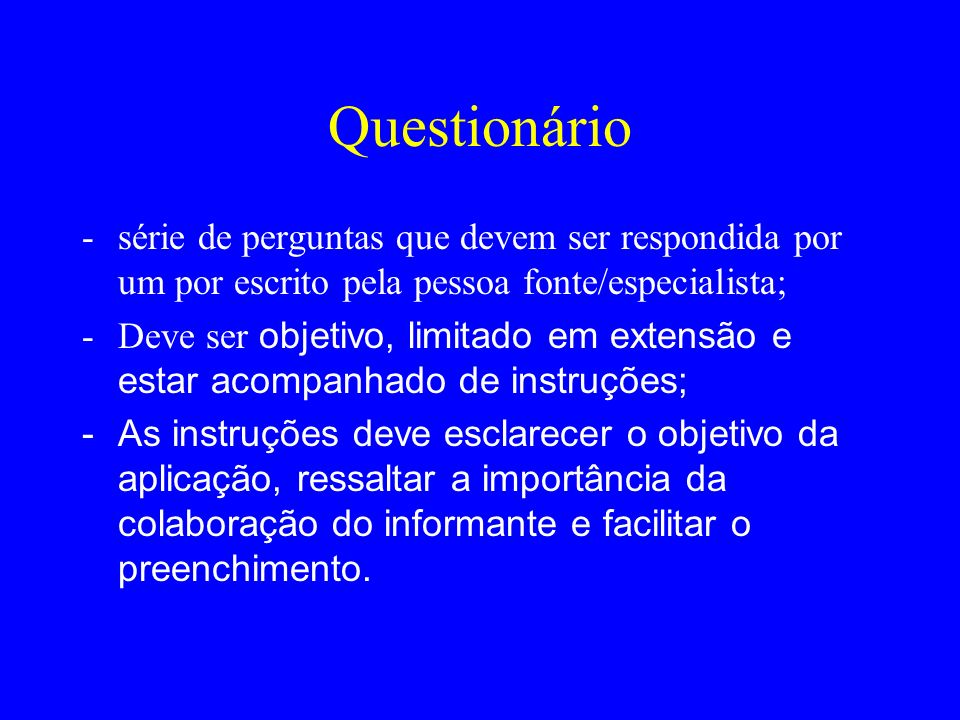 Questionáriosérie de perguntas que devem ser respondida por um por escrito pela pessoa fonte/especialista;