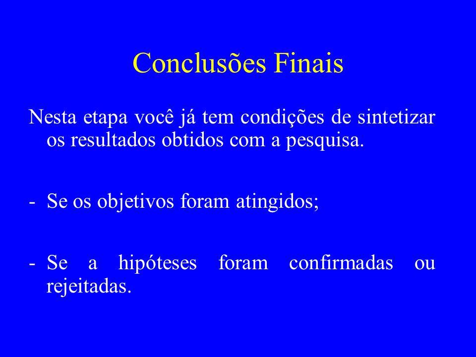 Conclusões Finais Nesta etapa você já tem condições de sintetizar os resultados obtidos com a pesquisa.