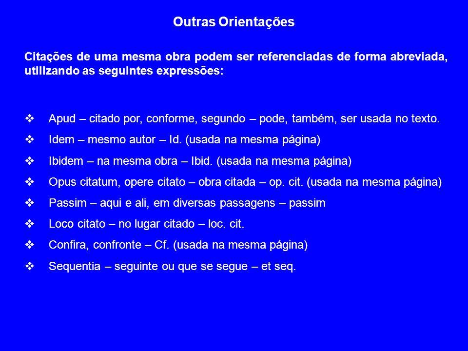 Outras OrientaçõesCitações de uma mesma obra podem ser referenciadas de forma abreviada, utilizando as seguintes expressões: