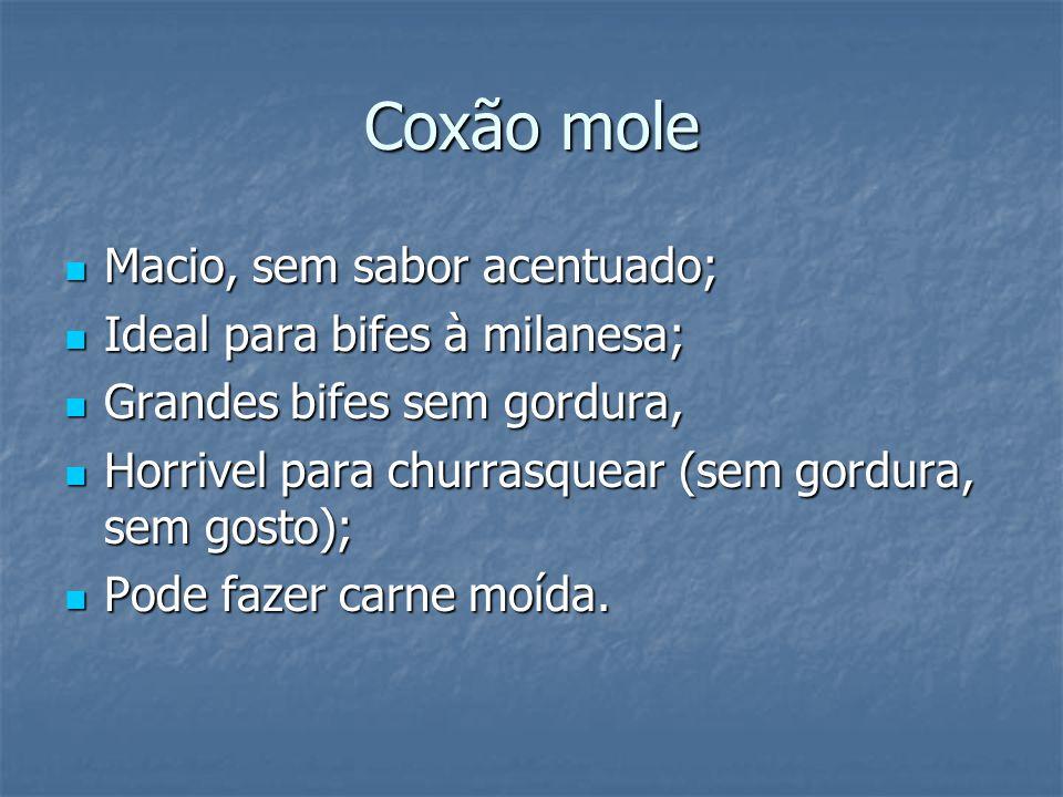 Coxão mole Macio, sem sabor acentuado; Ideal para bifes à milanesa;