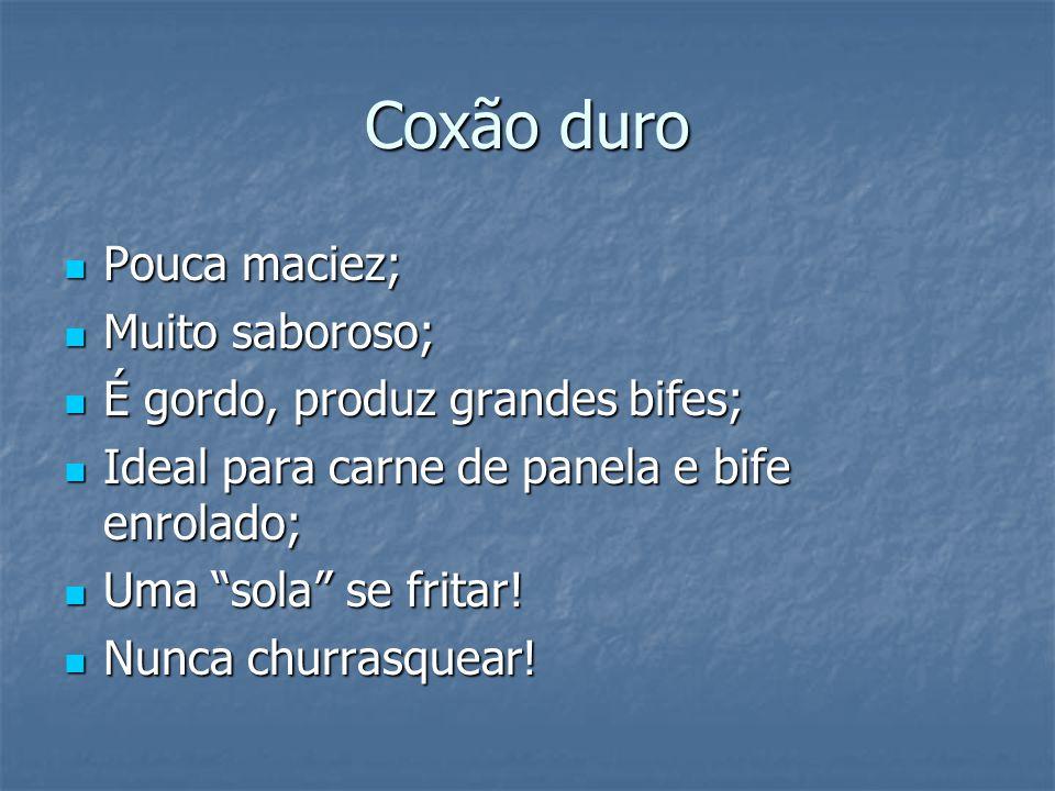 Coxão duro Pouca maciez; Muito saboroso;