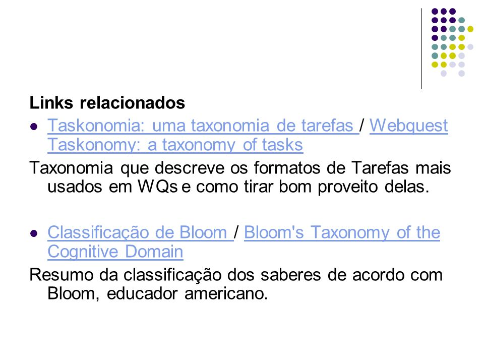 Links relacionados Taskonomia: uma taxonomia de tarefas / Webquest Taskonomy: a taxonomy of tasks.