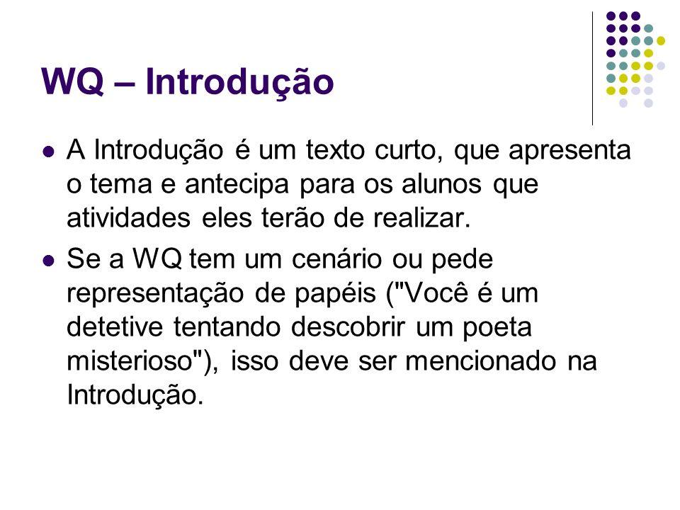 WQ – Introdução A Introdução é um texto curto, que apresenta o tema e antecipa para os alunos que atividades eles terão de realizar.