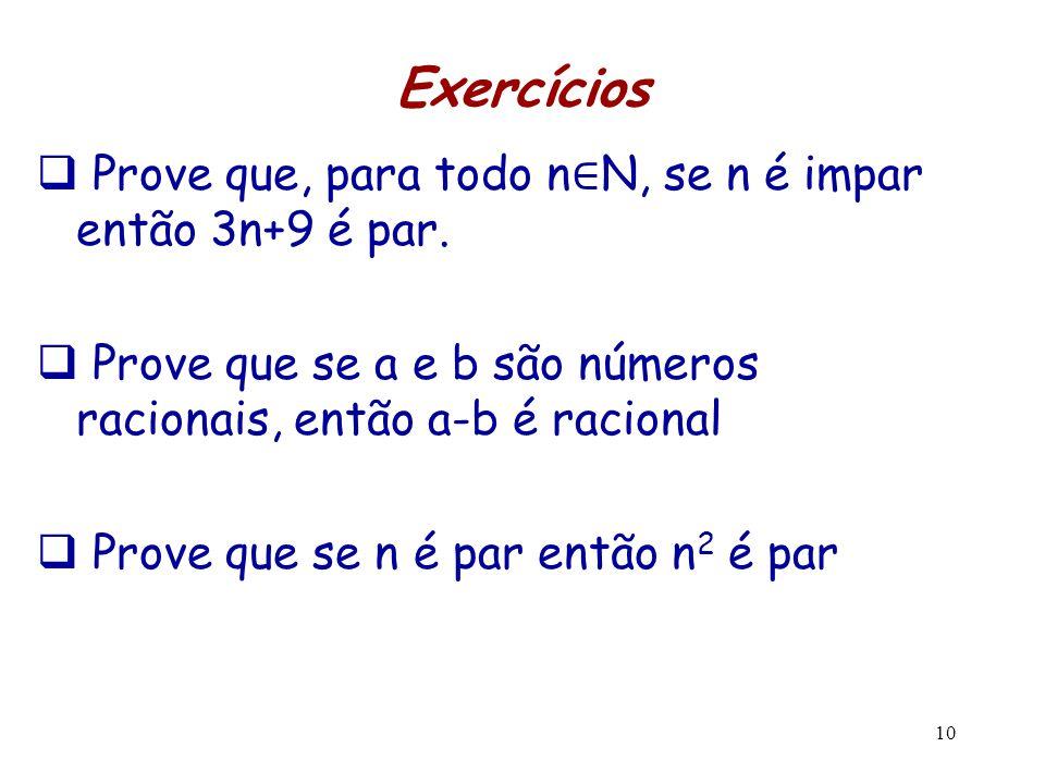 Exercícios Prove que, para todo n∈N, se n é impar então 3n+9 é par.