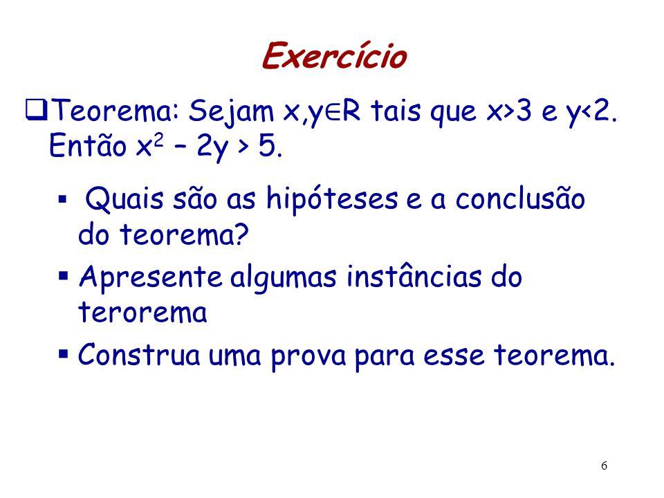 Exercício Teorema: Sejam x,y∈R tais que x>3 e y<2. Então x2 – 2y > 5. Quais são as hipóteses e a conclusão do teorema