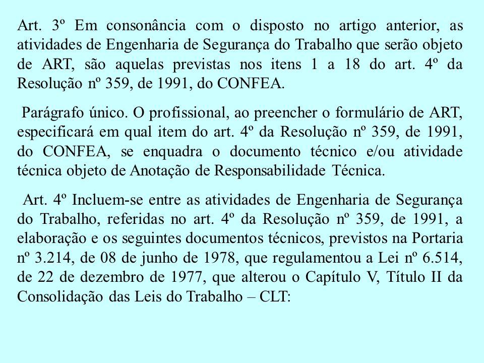 Art. 3º Em consonância com o disposto no artigo anterior, as atividades de Engenharia de Segurança do Trabalho que serão objeto de ART, são aquelas previstas nos itens 1 a 18 do art. 4º da Resolução nº 359, de 1991, do CONFEA.