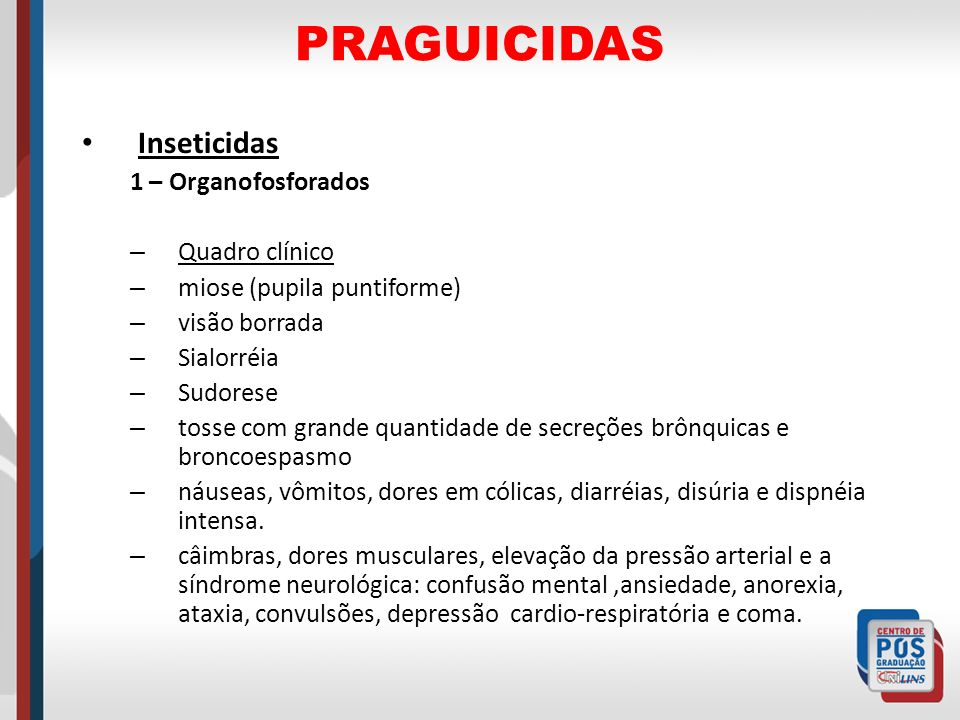 PRAGUICIDAS Inseticidas 1 – Organofosforados Quadro clínico