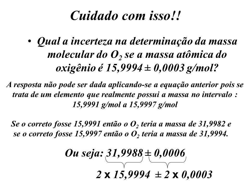 Cuidado com isso!! Qual a incerteza na determinação da massa molecular do O2 se a massa atômica do oxigênio é 15,9994 ± 0,0003 g/mol