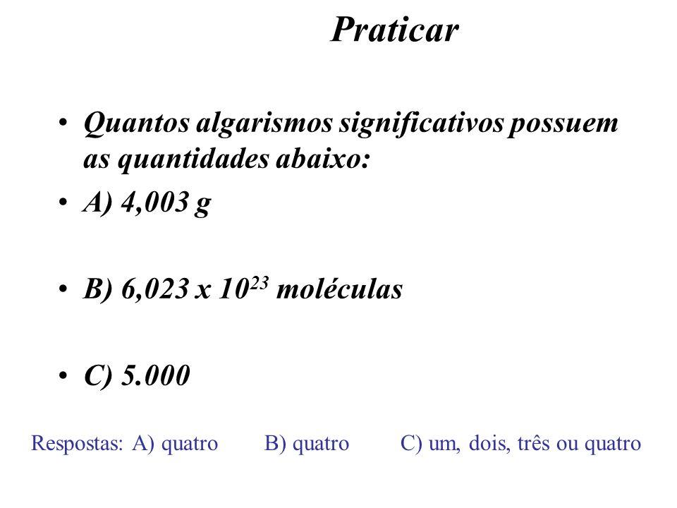 PraticarQuantos algarismos significativos possuem as quantidades abaixo: A) 4,003 g. B) 6,023 x 1023 moléculas.