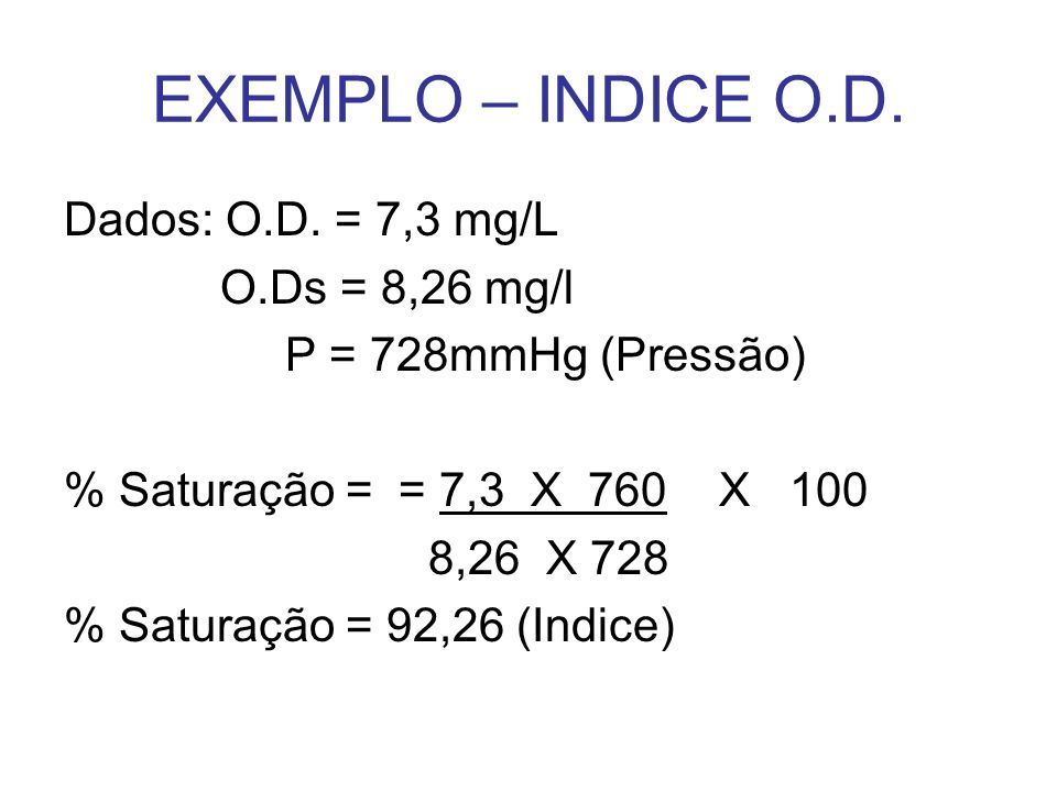 EXEMPLO – INDICE O.D. Dados: O.D. = 7,3 mg/L O.Ds = 8,26 mg/l