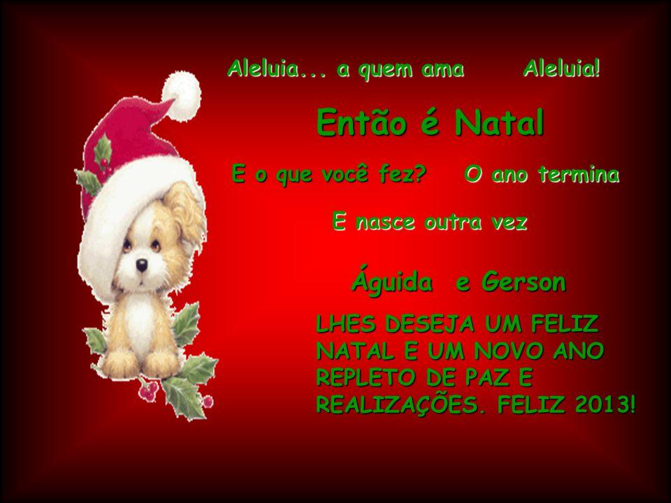 Então é Natal Águida e Gerson Aleluia... a quem ama Aleluia!