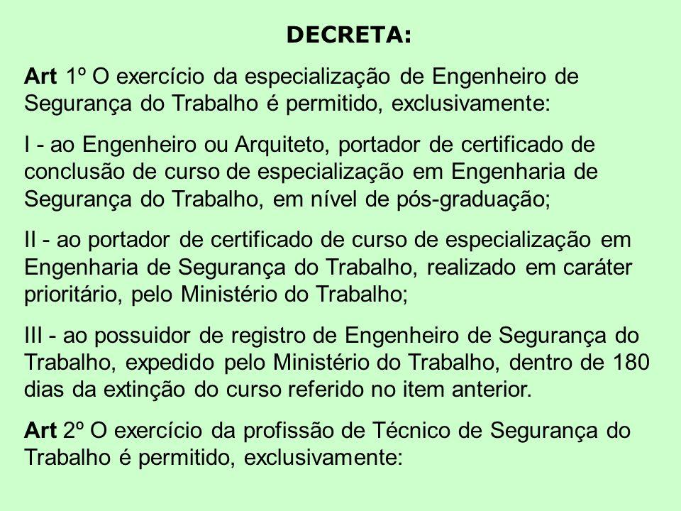 DECRETA: Art 1º O exercício da especialização de Engenheiro de Segurança do Trabalho é permitido, exclusivamente: