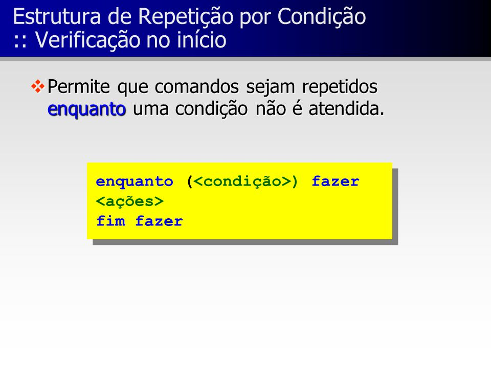 Estrutura de Repetição por Condição :: Verificação no início