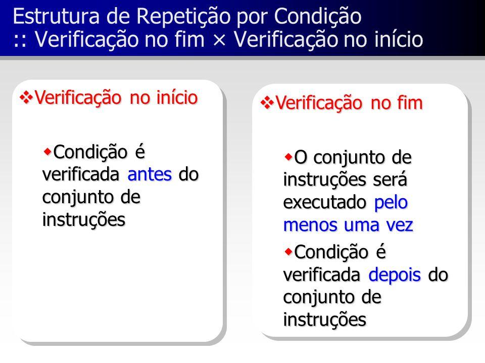 Estrutura de Repetição por Condição :: Verificação no fim × Verificação no início