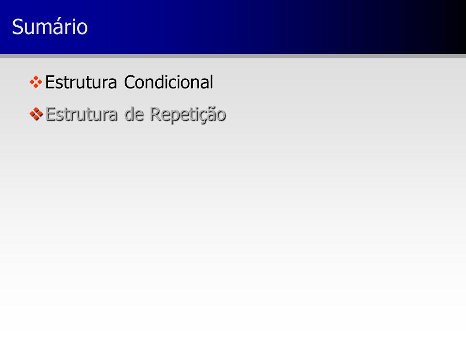 Sumário Estrutura Condicional Estrutura de Repetição