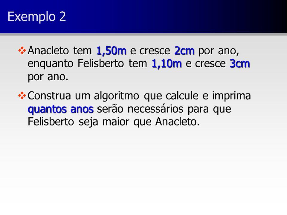 Exemplo 2 Anacleto tem 1,50m e cresce 2cm por ano, enquanto Felisberto tem 1,10m e cresce 3cm por ano.