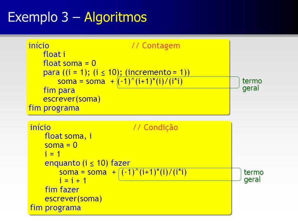 Exemplo 3 – Algoritmos início // Contagem float i float soma = 0